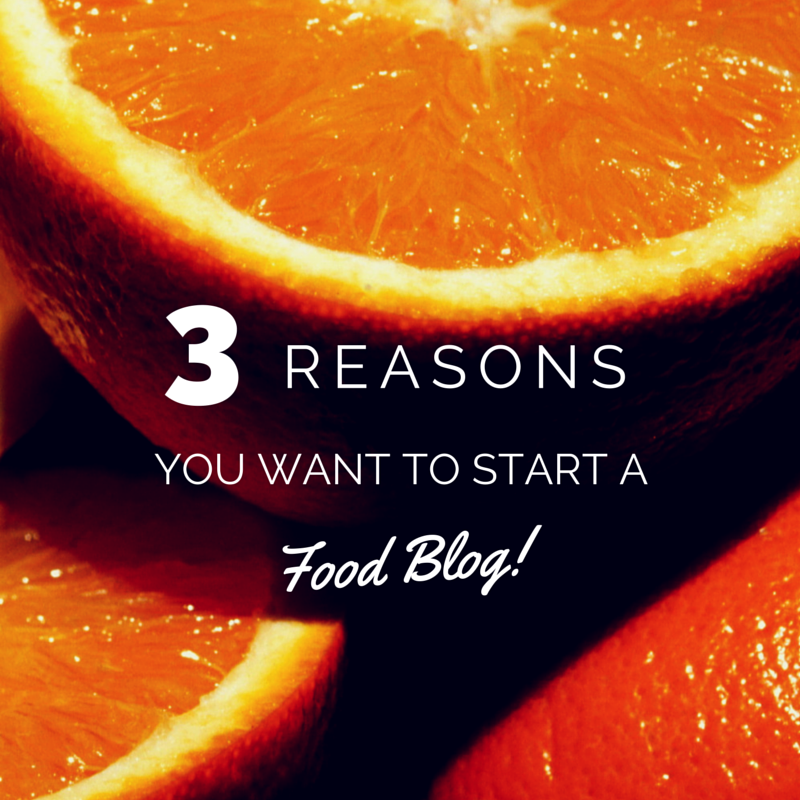 3 Reasons You Want to Start a Food Blog