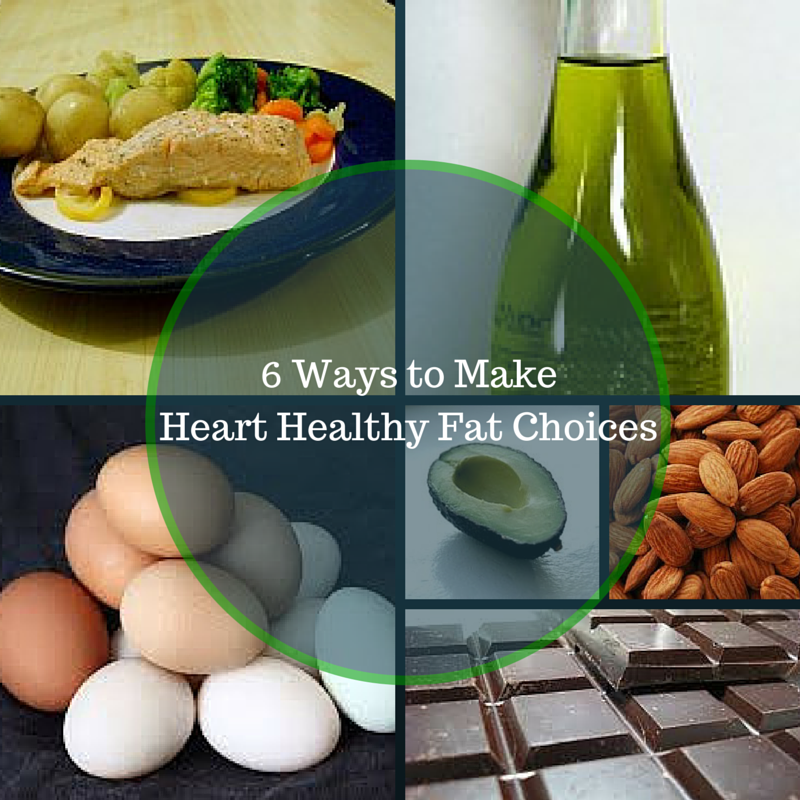 6 Ways to Make Heart Healthy Fat Choices
