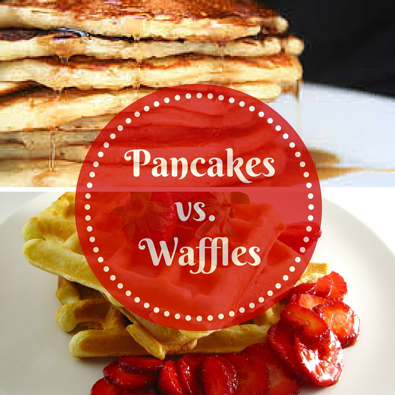 4 Reasons Pancakes Are Better Than Waffles